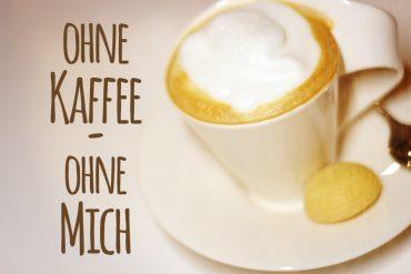 Ohne-Kaffee-ohne-mich